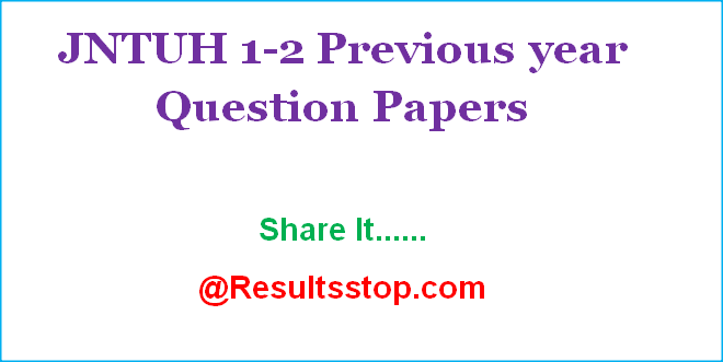 JNTUH B.Tech 1-2 Previous Years Question Papers, JNTUH B.Pharmacy 1-2 Previous Years Question Papers