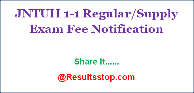 JNTUH 1-1 Sem Regular/Supply Exam Fee Notification, jntuh 1-1 exam fee notification