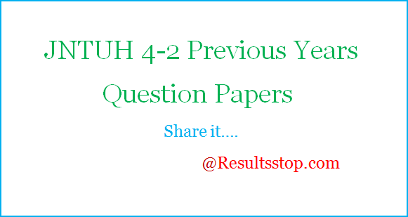 JNTUH 4-2 Previous Years Question Papers, JNTUH 4-2 Semester Previous Years Question Papers