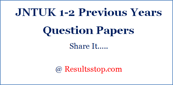 JNTUK 1-2 Previous Year Question Papers,JNTUK 1-2 Previous Question Papers