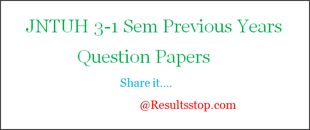 JNTUH 3-1 Sem Previous Years Question Papers , JNTUH 3-1 Semester Previous Years Question Papers